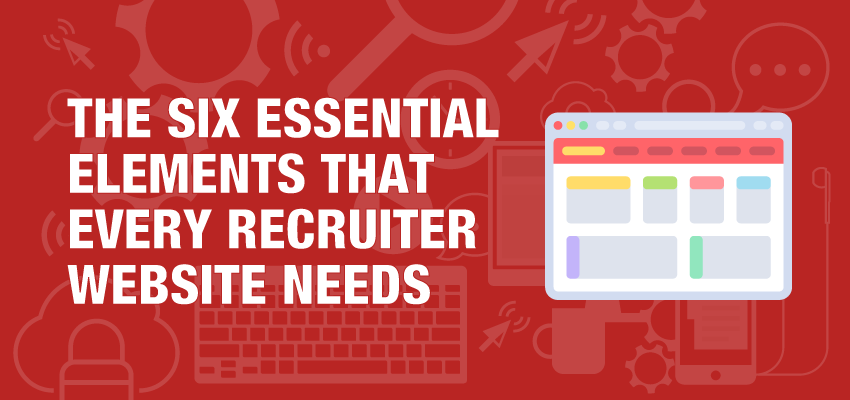The Six Essential Elements That Every Recruiter Website Needs Banner