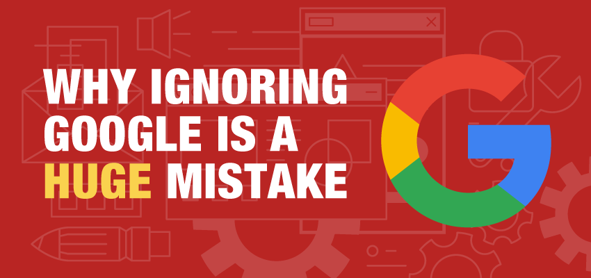 Why Ignoring Google Is A Huge Mistake Banner