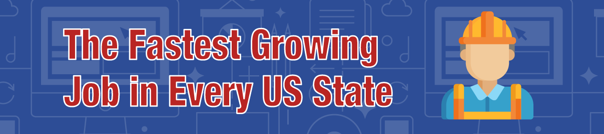 The Fastest Growing Job in Every US State Banner