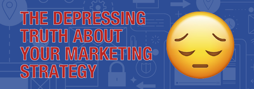 The Depressing Truth About Your Marketing Strategy Banner