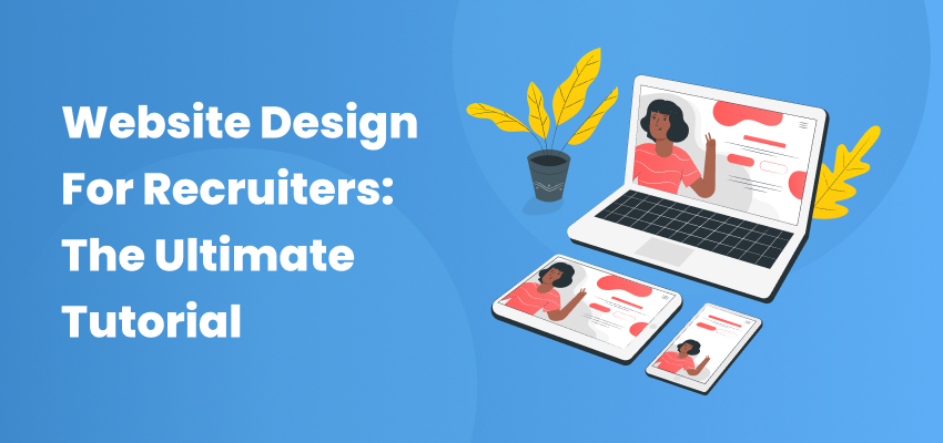 Website Design For Recruiters - The Ultimate Tutorial Banner